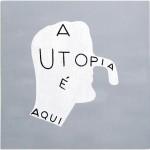 Marcelo Cipis_ A utopia e aq ui_crédito Julia Thompson